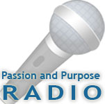 Passion and Purpose Radio