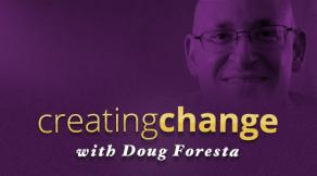 Creating Change with Doug Foresta